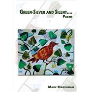 Green-Silver and Silent by Harshman, Marc, 9781933964638