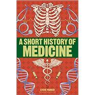 A Short History of Medicine,Parker, Steve,9781465484642