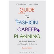 Guide to Fashion Career Planning Job Search, Resumes and Strategies for Success by Paulins, V. Ann; Hillery, Julie L., 9781501314643