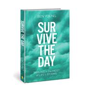 Survive the Day Thriving in the Midst of LIfe's Storms by Young, Ben, 9780781414647