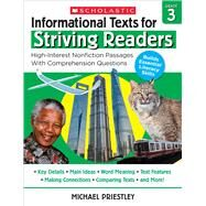 Informational Texts for Striving Readers: Grade 3 30 High-Interest, Low-Readability Passages With Comprehension Questions by Priestley, Michael, 9781338714647