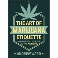 The Art of Marijuana Etiquette,Ward, Andrew,9781510754652