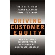 Driving Customer Equity How Customer Lifetime Value Is Reshaping Corporate Strategy by Rust, Roland T; Zeithaml, Valarie A.; Lemon, Katherine N, 9780684864662
