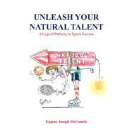 Unleash Your Natural Talent by Mcconnin, Eugene Joseph, 9781796004663