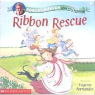 Ribbon Rescue by Munsch, Robert N., 9780756974664