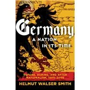Germany: A Nation in Its Time Before, During, and After Nationalism, 1500-2000 by Smith, Helmut Walser, 9780871404664