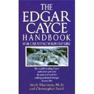 The Edgar Cayce Handbook for Creating Your Future by THURSTON, MARK PHDFAZEL, CHRISTOPHER, 9780345364678