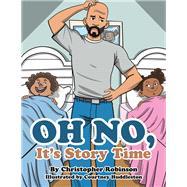 Oh No, It's Story Time by Robinson, Christopher; Huddleston, Courtney, 9781796024722