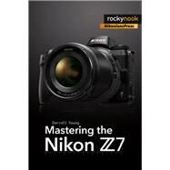 Mastering the Nikon Z7 by Young, Darrell, 9781681984728