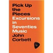 Pick Up the Pieces by Corbett, John, 9780226604732