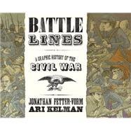 Battle Lines A Graphic History of the Civil War by Fetter-Vorm, Jonathan; Kelman, Ari; Fetter-Vorm, Jonathan, 9780809094745