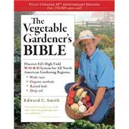 The Vegetable Gardener's Bible,Smith, Edward C.,9781603424752
