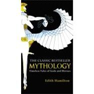 Mythology : Timeless Tales of...,Hamilton, Edith,9780446574754
