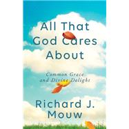 All That God Cares About by Mouw, Richard J., 9781587434754