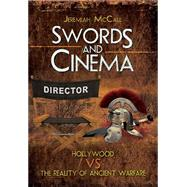 Swords and Cinema: Hollywood Vs the Reality of Ancient Warfare by Mccall, Jeremiah, 9781848844766