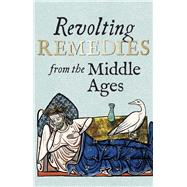 Revolting Remedies from the Middle Ages by Wakelin, Daniel, 9781851244768