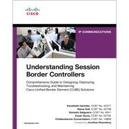 Understanding Session Border Controllers Comprehensive Guide to Designing, Deploying, Troubleshooting, and Maintaining Cisco Unified Border Element (CUBE) Solutions by Inamdar, Kaustubh; Holl, Steve; Salgueiro, Gonzalo; Davis, Kyzer; Arunachalam, Chidambaram, 9781587144769