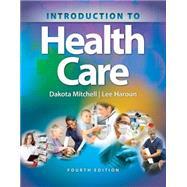 Introduction to Health Care,Mitchell, Dakota; Haroun, Lee,9781305574779