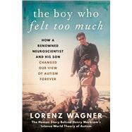 The Boy Who Felt Too Much by Wagner, Lorenz; Becker, Leon Dische, 9781948924788
