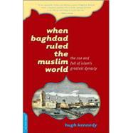 When Baghdad Ruled the Muslim...,Kennedy, Hugh,9780306814808