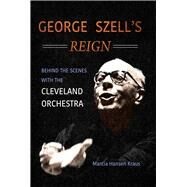 George Szell's Reign by Kraus, Marcia Hansen, 9780252084812