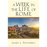 A Week in the Life of Rome,Papandrea, James L.,9780830824823