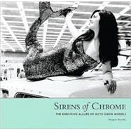Sirens of Chrome: The Enduring Allure of the Auto Show Model by Krevsky, Margery, 9781879094840