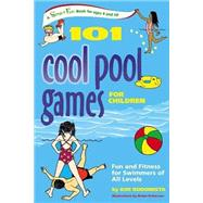 101 Cool Pool Games for Children : Fun and Fitness for Swimmers of All Levels by Rodomista, Kim; Patterson, Robin, 9780897934848
