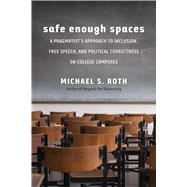 Safe Enough Spaces by Roth, Michael S., 9780300234855