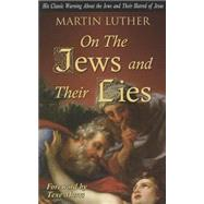 On the Jews and Their Lies by Luther, Martin; Marrs, Texe, 9781930004894