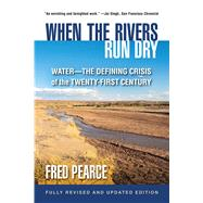 When the Rivers Run Dry,...,PEARCE, FRED,9780807054895