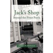 Jack's Shop : Beyond the Front Porch by Herndon, James P., 9781438924915