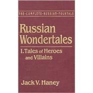 The Complete Russian Folktale: v. 3: Russian Wondertales 1 - Tales of Heroes and Villains by Haney,Jack V., 9781563244919