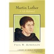 Martin Luther A Life Reformed (Library of World Biography Series) by Robinson, Paul, 9780205604920