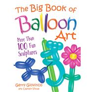The Big Book of Balloon Art by Giovinco, Gerry, 9780486834924