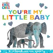 You're My Little Baby A Touch-and-Feel Book by Carle, Eric; Carle, Eric, 9781534474932