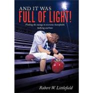 And It Was Full of Light!: Finding the Courage to Overcome Homophobic Bullying and Hate by Littlefield, Robert W., 9781452054933