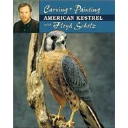 Carving & Painting the American Kestrel by Scholz, Floyd, 9780811724937