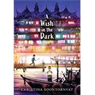 A Wish in the Dark by Soontornvat, Christina, 9781536204940