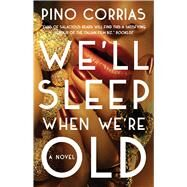 We'll Sleep When We're Old by Corrias, Pino, 9781501144974