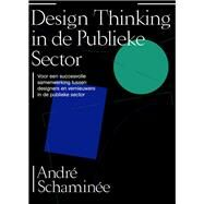 Designing With and Within Public Organizations Building Bridges between Public Sector Innovators and Designers by Schaminée, André, 9789063694975