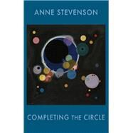 Completing the Circle by Stevenson, Anne, 9781780374987