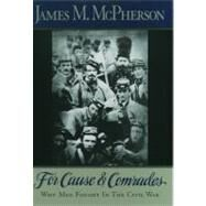 For Cause and Comrades Why Men Fought in the Civil War by McPherson, James M., 9780195124996