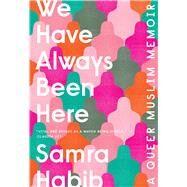 We Have Always Been Here by Habib, Samra, 9780735235007