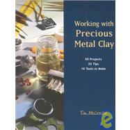Working with Precious Metal Clay : 50 Projects, 25 Techniques and 10 Tools by McCreight, Tim, 9781929565009