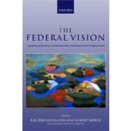 The Federal Vision Legitimacy and Levels of Governance in the US and EU by Nicolaidis, Kalypso; Howse, Robert, 9780199245017