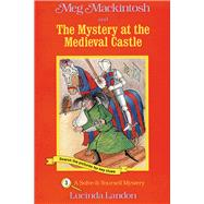 Meg Mackintosh and the Mystery at the Medieval Castle - title #3 A Solve-It-Yourself Mystery by Landon, Lucinda; Landon, Lucinda, 9781888695021