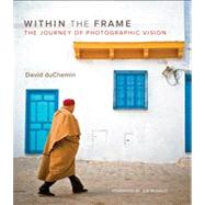 Within the Frame The Journey of Photographic Vision by DuChemin, David, 9780321605023