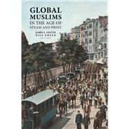 Global Muslims in the Age of Steam and Print by Gelvin, James L.; Green, Nile, 9780520275027