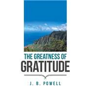 The Greatness of Gratitude by Powell, J. B., 9781796015027